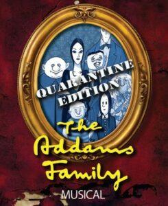 THE ADDAMS FAMILY MUSICAL - QUARANTINE EDITION